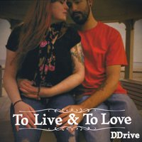 Ddrive | To Live & to Love