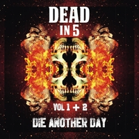 Dead in 5 | Die Another Day, Vol. I & II
