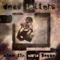Dead Letters | When the World Began