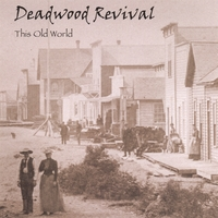 DEADWOOD REVIVAL: This Old World