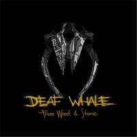 Deaf Whale | From Wood and Stone