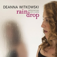 Deanna Witkowski | Raindrop: Improvisations With Chopin
