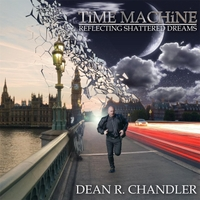 Dean R. Chandler | Time Machine: Reflecting Shattered Dreams