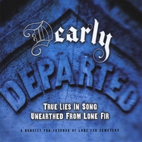 VARIOUS ARTISTS: Dearly Departed: True Lies In Song Unearthed From Lone Fir