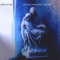 Death Of Me | Life's So Hard Make It Softer
