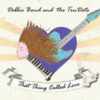 Debbie Bond & The Trudats | That Thing Called Love