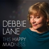 Debbie Lane: This Happy Madness
