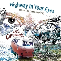 Deb Cavanaugh: Highway in Your Eyes (Musical Memoirs)