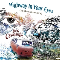 Deb Cavanaugh: Highway in Your Eyes (Spoken Memoirs)
