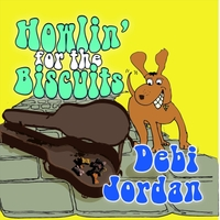 Debi Jordan | Howlin' for the Biscuits