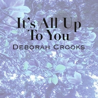 Deborah Crooks | It's All Up to You