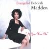 EVANGELIST DEBORAH MADDEN: If You Miss Me