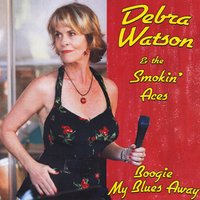 Debra Watson and the Smokin' Aces | Boogie My Blues Away