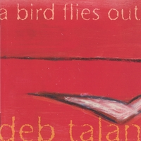 Deb Talan - A Bird Flies Out