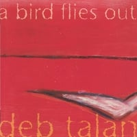 Deb Talan - A Bird Flies Out