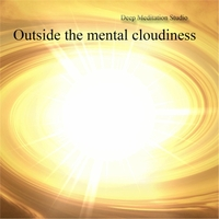 Deep Meditation Studio | Outside the Mental Cloudiness