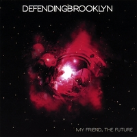 Defending Brooklyn - My Friend,  The Future