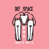 Def Space | What's Up With Us