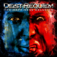 Deist Requiem | The Happiness Delusion