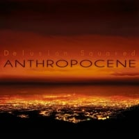Delusion Squared | Anthropocene