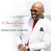 Demetrius Nabors | A Journey Within, Pt. 2