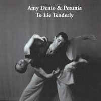 Amy Denio & Petunia: To Lie Tenderly