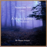 Denise Iwaniw | Beyond the Veil Lies a Mystic Journey -The Meditations