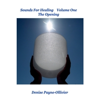 Denise Payne-Ollivier | Sound For Healing Vol. 1 The Opening