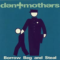 Den Mothers | Borrow Beg and Steal