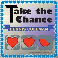 Dennis Coleman | Take the Chance