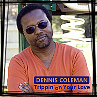 Dennis Coleman | Trippin' On Your Love