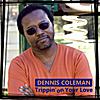 Dennis Coleman: Trippin