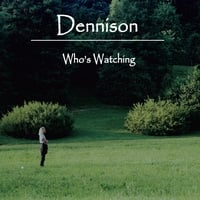 Dennison | Who's Watching