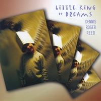 Dennis Roger Reed | Little King of Dreams