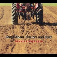 Dennis Roger Reed & Tim Horrigan | Songs About Tractors and Stuff