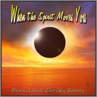 Dennis Soares & Christy Soares | When the Spirit Moves You