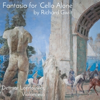 Detmar Leertouwer | Richard Gwilt: Fantasia for 'Cello Alone