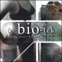 Bio-Tek | Ceremony of Innocence