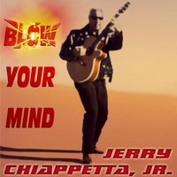 Jerry Chiappetta, Jr. | Blow Your Mind