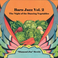 Diamond Jim Hewitt | Barn Jazz, Vol. 2 (The Night of the Dancing Vegetables)
