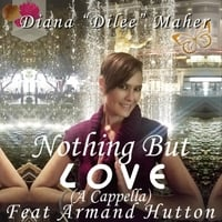 Diana Dilee Maher | Nothing but Love (A Cappella)