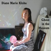 Diane Marie Kloba | Ghost in the Museum