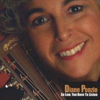 Diane Ponzio | So Low, You Have To Listen
