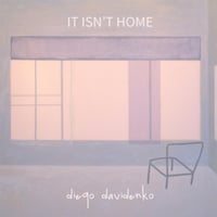 Diego Davidenko | It Isn't Home