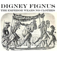 Digney Fignus | The Emperor Wears No Clothes