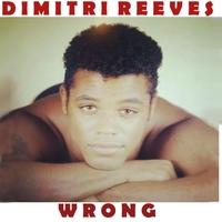 Dimitri Reeves: Wrong
