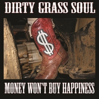 Dirty Grass Soul | Money Won't Buy Happiness
