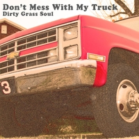 Dirty Grass Soul | Don't Mess With My Truck