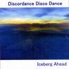 DISCORDANCE DISCO DANCE: Iceberg Ahead