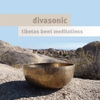 Divasonic: Tibetan Bowl Meditations